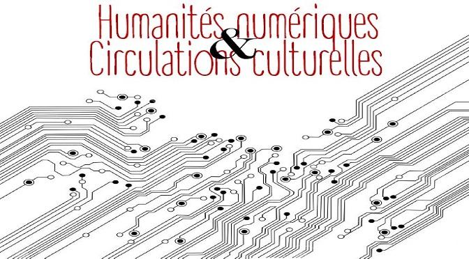 ArcMC signale – JE 9/10/2015 Humanités numériques et Circulations culturelles